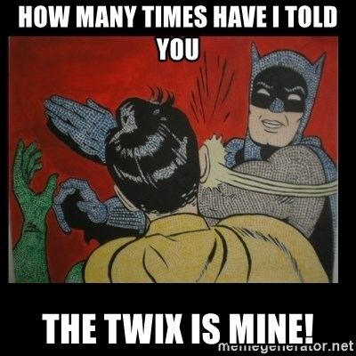 Batman Slappp - HOW MANY TIMES HAVE I TOLD YOU THE TWIX IS MINE!