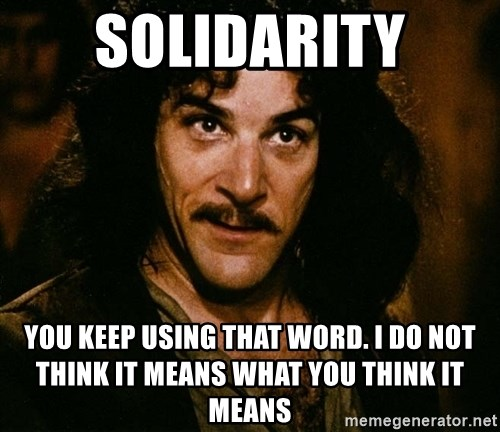 Inigo Montoya - solidarity you keep using that word. i do not think it means what you think it means
