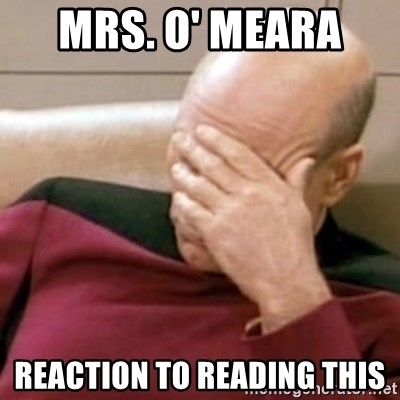 Face Palm - Mrs. O' mEARA  REACTION TO READING THIS