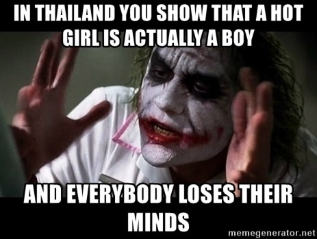 joker mind loss - In thailand you show that a hot girl is actually a boy and everybody loses their minds