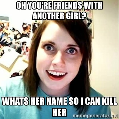 Overly Attached Girlfriend 2 - Oh you're friends with another girl? whats her name so i can kill her