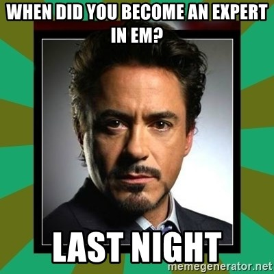 Tony Stark iron - When did you become an expert in EM? Last night