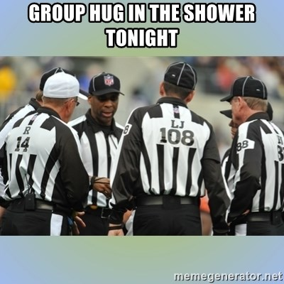 NFL Ref Meeting - GROUP HUG IN THE SHOWER TONIGHT