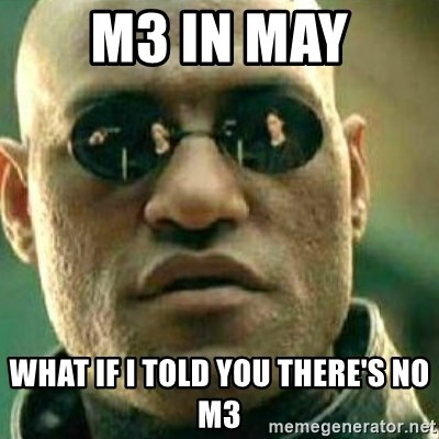 What If I Told You - m3 in may what if i told you there's no m3
