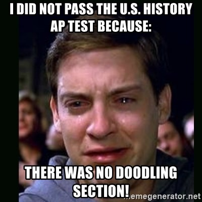 crying peter parker - I did not pass the u.s. history ap test because: there was no doodling section!