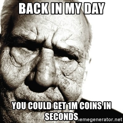 Back In My Day - back in my day you could get 1m coins in seconds