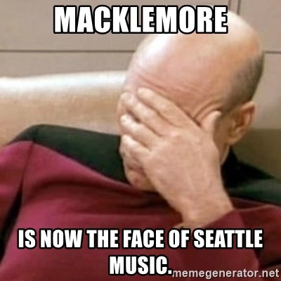 Face Palm - macklemore is now the face of seattle music.