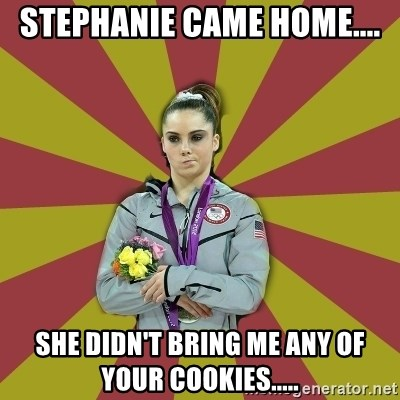 Not Impressed Makayla - Stephanie came home.... She didn't bring me any of your cookies.....