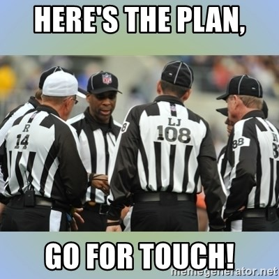 NFL Ref Meeting - here's the plan, go for touch!