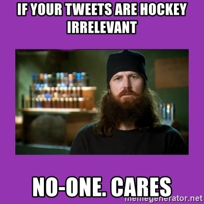 Jase Robertson - If your tweets are hockey irrelevant no-one. cares