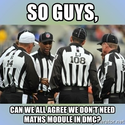 NFL Ref Meeting - so guys, can we all agree we don't need maths module in dmc?