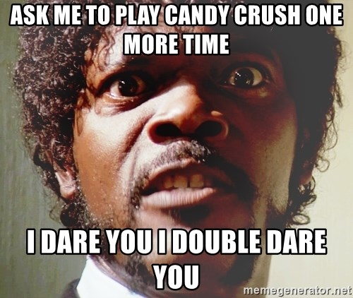 Mad Samuel L Jackson - ask me to play candy crush one more time i dare you i double dare you