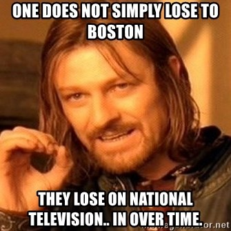 One Does Not Simply - One does not simply lose to boston they lose on national television.. in over time.