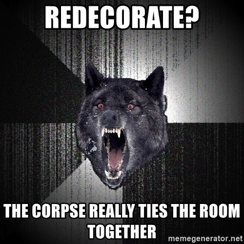 Insanity Wolf - REDECORATE? THE CORPSE REALLY TIES THE ROOM TOGETHER