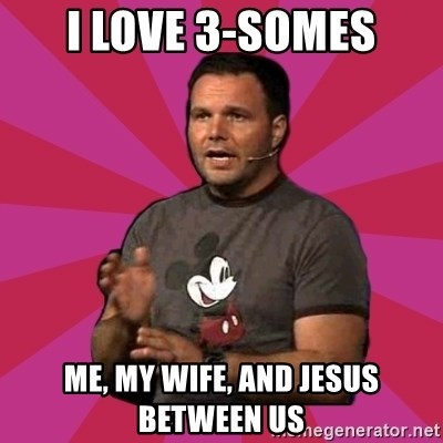 Mark Driscoll - i love 3-somes me, my wife, and jesus between us