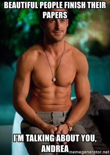 Shirtless Ryan Gosling - beautiful people finish their papers I'm talking about you, Andrea