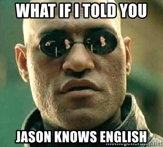 What if I told you / Matrix Morpheus - WHAT IF I TOLD YOU  JASON KNOWS ENGLISH
