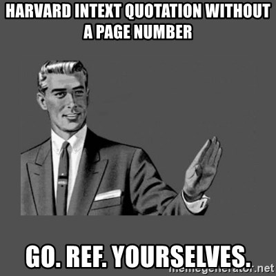 Grammar Guy - Harvard intext quotation without a page number Go. Ref. Yourselves.