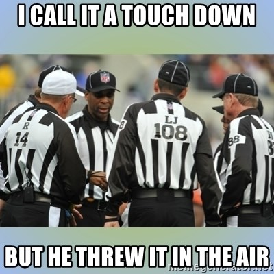 NFL Ref Meeting - I CALL IT A TOUCH DOWN BUT HE THREW IT IN THE AIR