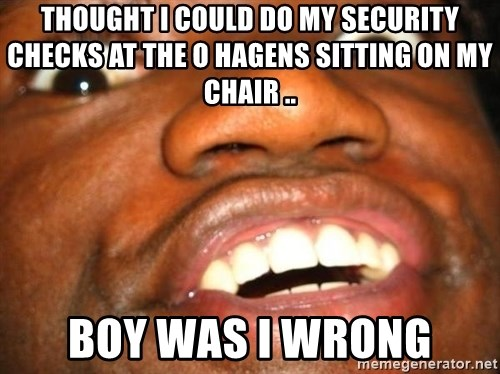Wow Black Guy - THOUGHT I COULD DO MY SECURITY CHECKS AT THE O HAGENS SITTING ON MY CHAIR .. BOY WAS I WRONG