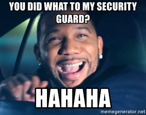 Black Guy From Friday - YOU DID WHAT TO MY SECURITY GUARD? HAHAHA