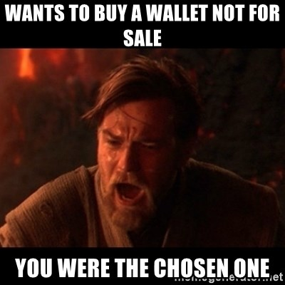 You were the chosen one  - WANTS TO BUY A WALLET NOT FOR SALE YOU WERE THE CHOSEN ONE