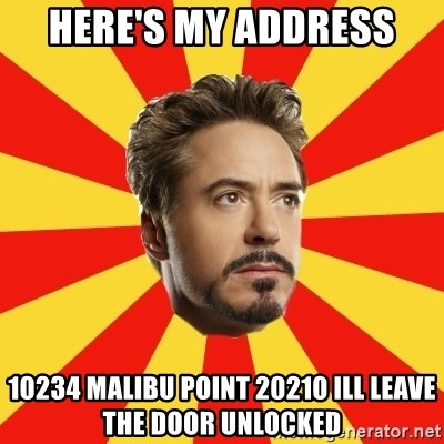 Leave it to Iron Man - HERE'S MY ADDRESS 10234 MALIBU POINT 20210 ILL LEAVE THE DOOR UNLOCKED