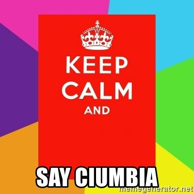 Keep calm and -  say ciumbia