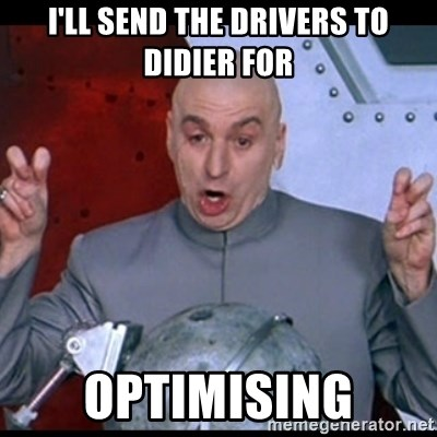 dr. evil quote - I'll send the drivers to didier for optimising