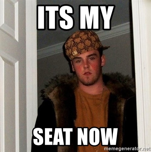 Scumbag Steve - Its my seat now