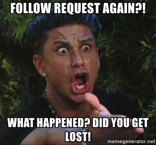 Pauly D - Follow request again?! What happened? Did you get lost!