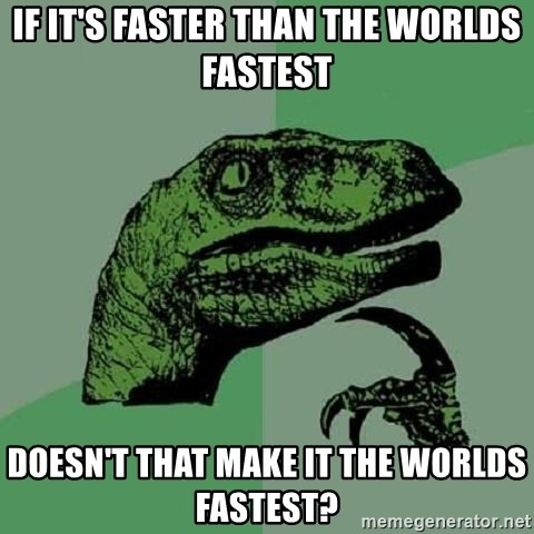 Philosoraptor - If it's faster than the worlds fastest Doesn't that make it the worlds fastest?