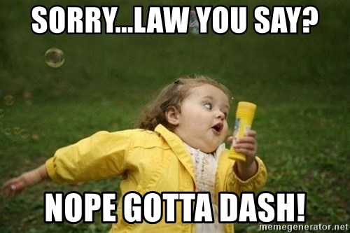 Little girl running away - Sorry...Law you say? Nope Gotta dash!