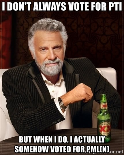 The Most Interesting Man In The World - i don't always vote for pti but when i do, i actually somehow voted for pml(n)