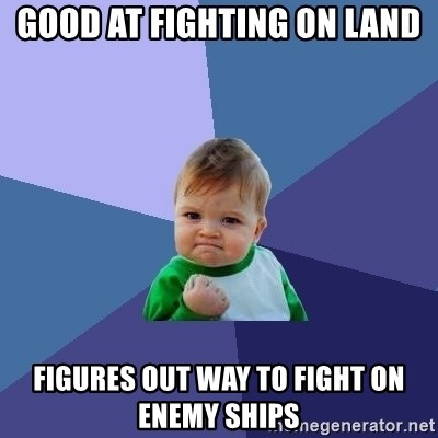 Success Kid - Good at fighting on land Figures out way to fight on enemy ships