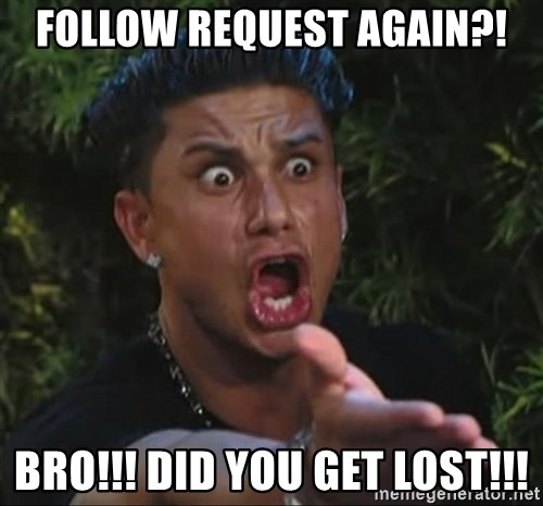 Pauly D - Follow request again?! Bro!!! Did you get lost!!!