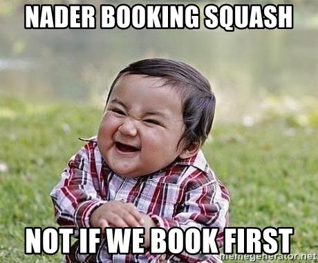 Evil Plan Baby - nader booking squash not if we book first