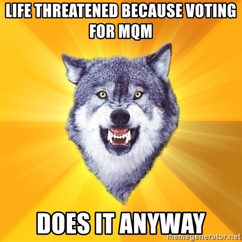 Courage Wolf - life THREATENED because voting for mqm does it anyway