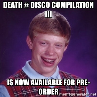 Bad Luck Brian - DEATH # DISCO COmpilation III is now available for pre-order