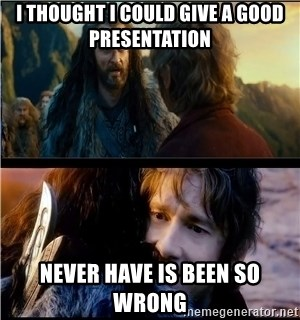 Bilbo and Thorin - I thought I could Give a Good Presentation Never have is been so wrong