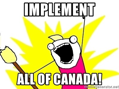 X ALL THE THINGS - Implement all of canada!