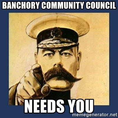 your country needs you - BANCHORY COMMUNITY COUNCIL NEEDS YOU