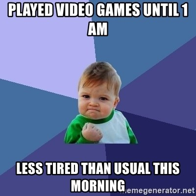 Success Kid - played video games until 1 am less tired than usual this morning