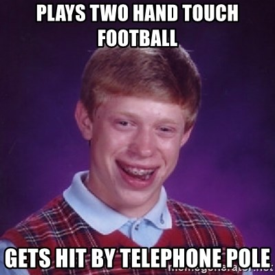 Bad Luck Brian - Plays two hand touch Football Gets hit by teLephone pole