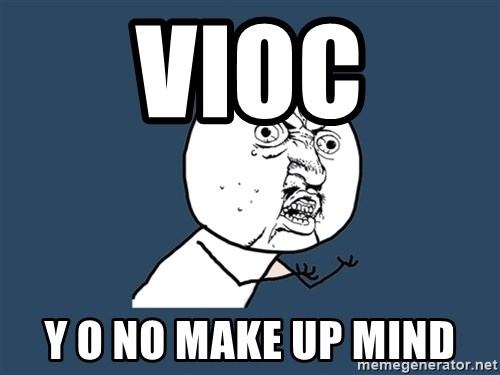 Y U No - VIOC Y O No Make up mind