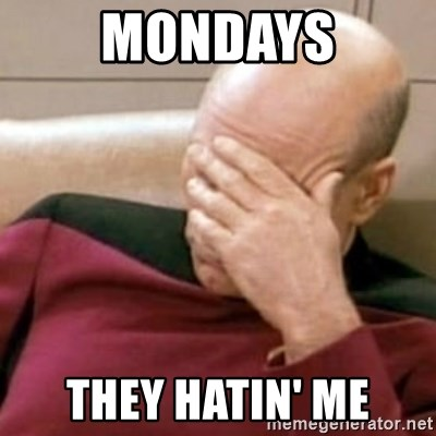 Face Palm - MONDAYS THEY HATIN' ME
