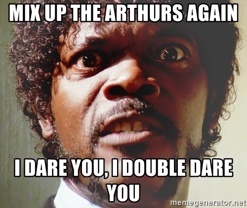 Mad Samuel L Jackson - Mix up the arthurs again I dare you, I double dare you