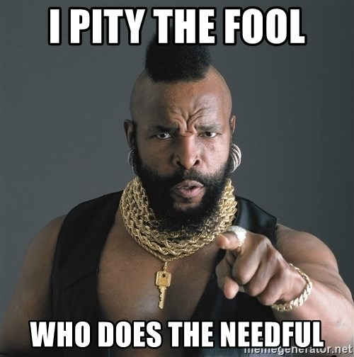 Mr T Fool - I Pity The Fool Who Does The Needful