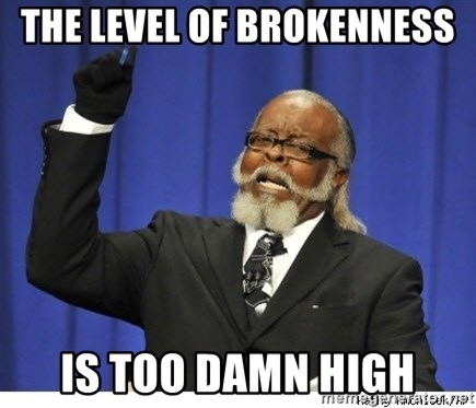 The tolerance is to damn high! - the level of brokenness  is too damn high
