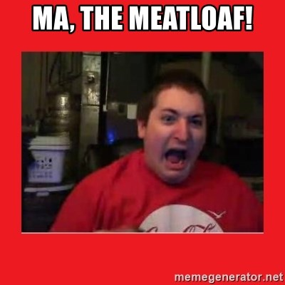 Disgruntled Joseph - MA, THE MEATLOAF!